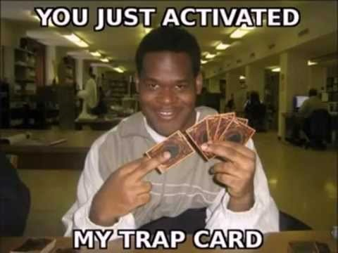 YOU JUST ACTIVATED MY TRAP CARD 짤